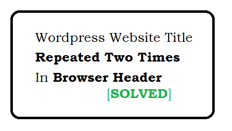 Wordpress title repeated two times in browser header [SOLVED]