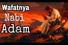 Inilah Kisah Wafatnya Nabi Adam As