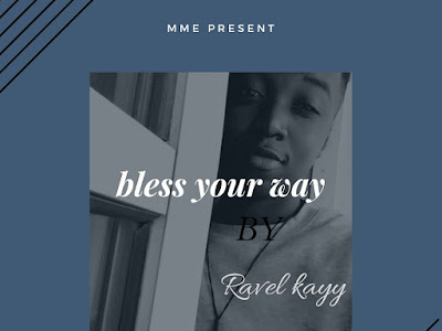 DOWNLOAD MP3: Ravel Kayy - Bless Your Way