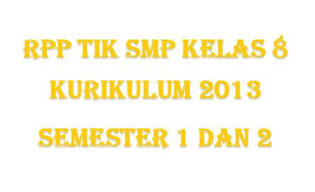 Terbaru RPP TIK SMP Kelas 8 Kurikulum 2013 Revisi  Semester 1 dan 2