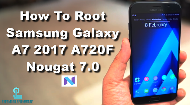 How To Root Samsung Galaxy A7 2017 A720F Nougat 7.0 Security U2 Tested Safe method