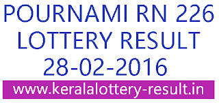 Kerala lottery result, Pournami Lottery result, Pournami RN-226 lottery result, Today's Pournami Lottery result today, 28-02-2016 Karunya Lottery result, Pournami RN 226 lottery result, Pournami lottery result rn 226, Kerala Lottery result 28/02/2016, kerala lotteries rn226 pournami, KeralapournamiRN226 result
