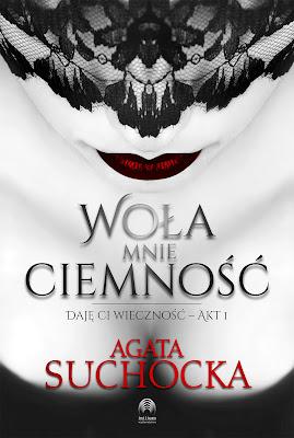 Już 14 lutego będzie miała miejsce premiera powieści Agaty Suchockiej Woła mnie ciemność.