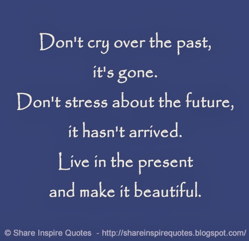 Don T Live In The Past Quotes: Dont Live In The Past Quotes. QuotesGram