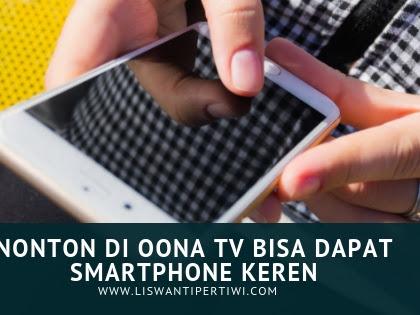 Nonton Pake OONA TV Bisa Dapat Smartphone Keren