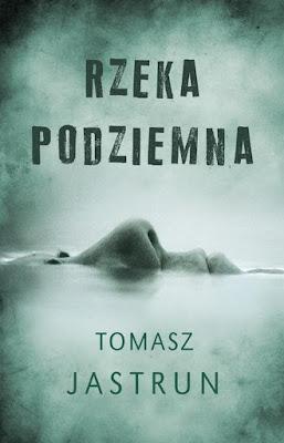 """""""Rzeka podziemna"""" - Tomasz Jastrun"""