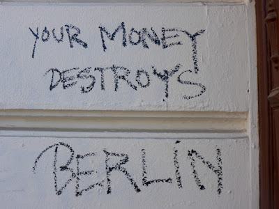 YOUR MONEY DESTROYS BERLIN