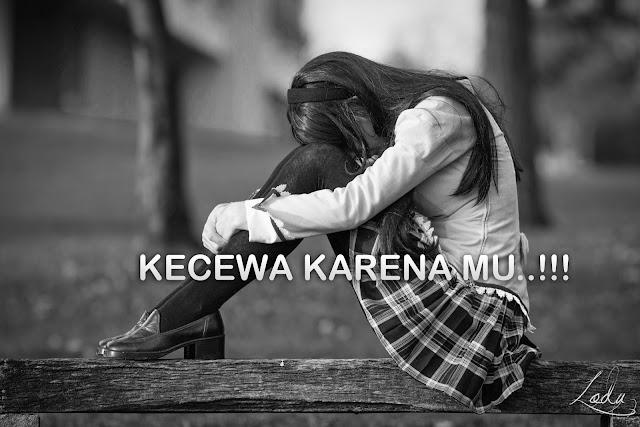 Kumpulan Pusisi Kecewa Karena Di Khianati Seseorang, Sedih Banget..!!