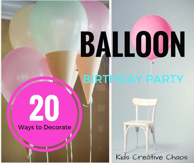 20 Ideas and Activities to Plan and Decorate for a Balloon Birthday