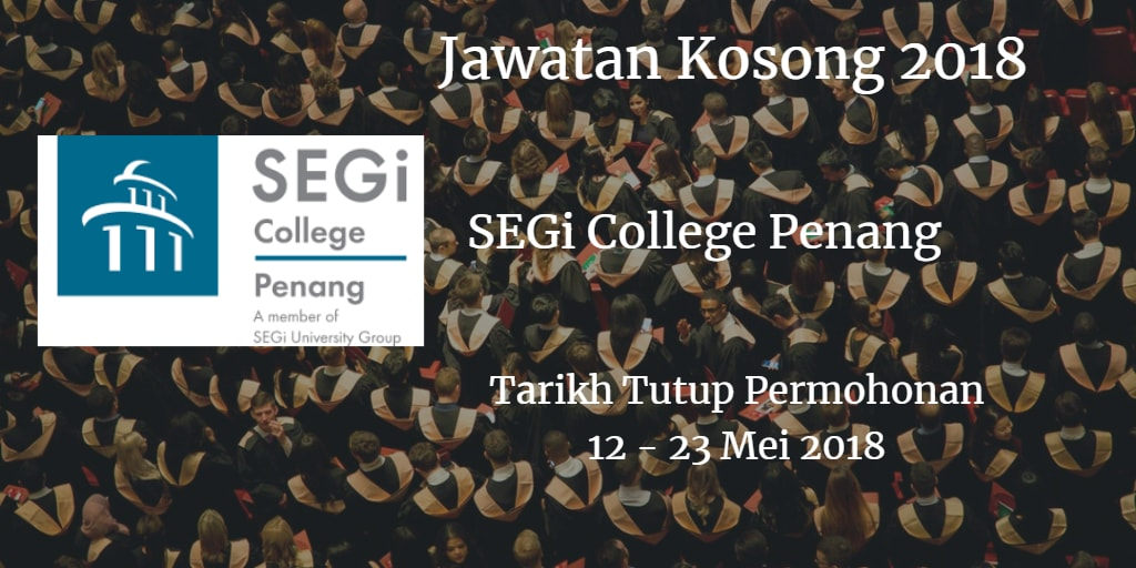 Jawatan Kosong SEGi College Penang 12 - 23 Mei 2018