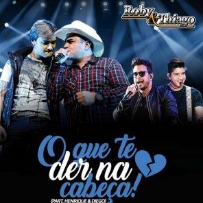 Baixar Música O Que Te Der na Cabeça – Roby e Thiago part. Henrique e Diego