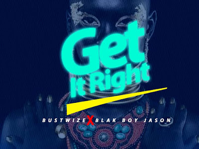 DOWNLOAD MP3: Bustwize x Blak Boy Jason - Get It Right