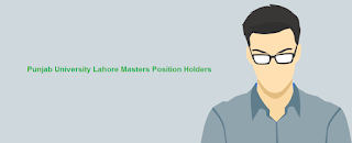 Punjab University Lahore Masters Position Holders 2018 - M.A Highest Marks