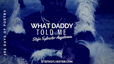 What Daddy Told Me - Stefn Sylvester Anaytonwu