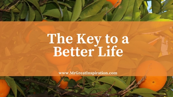 The Key to a Better Life by Mr Great Inspiration
