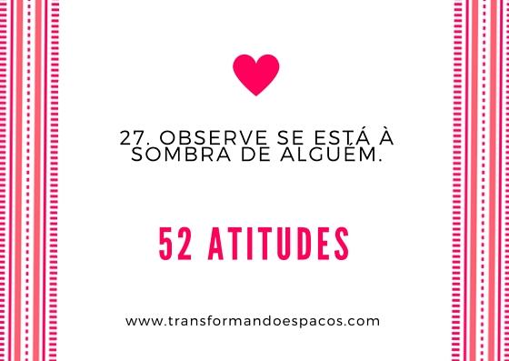 Projeto 52 Atitudes | Atitude 27 - Observe se está à sombra de alguém.