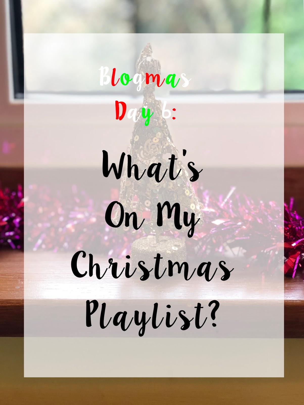 Blogmas Day 6: What's On My Christmas Playlist?