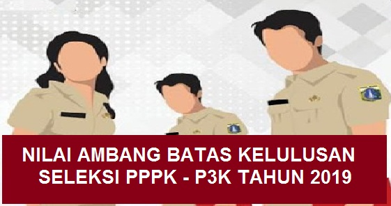Nilai Ambang Batas Kelulusan Seleksi PPPK (P3K) Tahun 2019