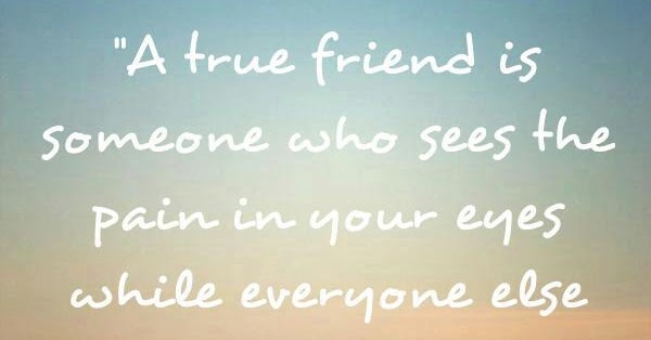 """"""" A True Friend Is Someone Who Sees The Pain In Your Eyes"""