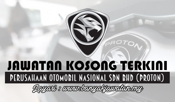 Jawatan Kosong Terkini 2017 di Perusahaan Otomobil Nasional Sdn Bhd (PROTON)