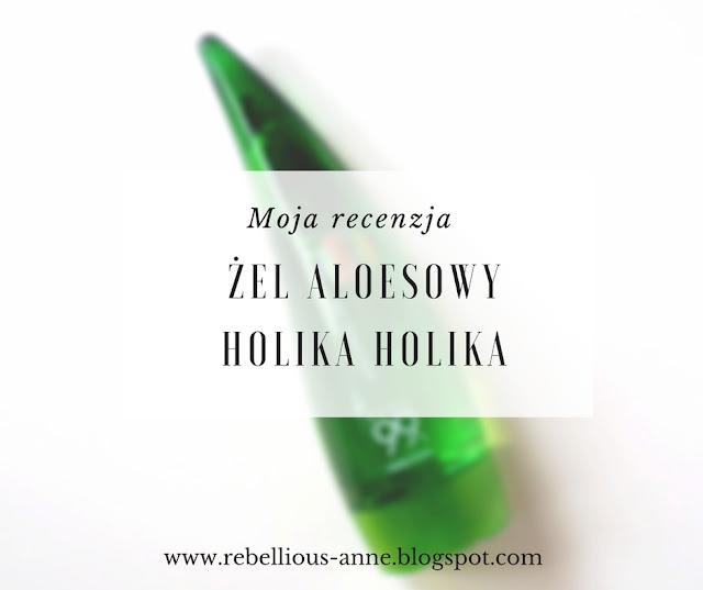 Moja recenzja - wielofunkcyjny żel aloesowy Holika Holika