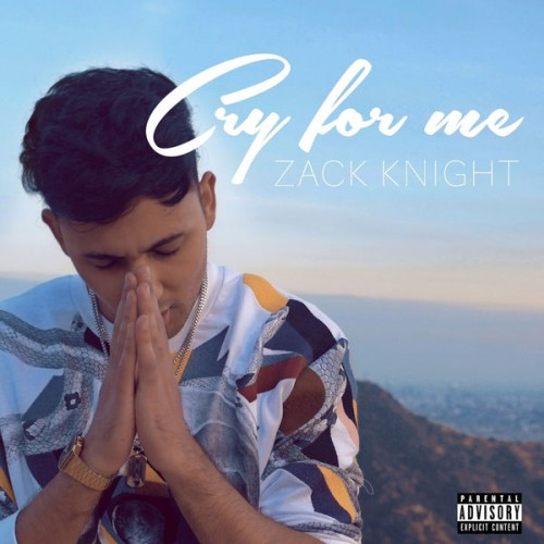 Cry For Me - Zack Knight (2017)