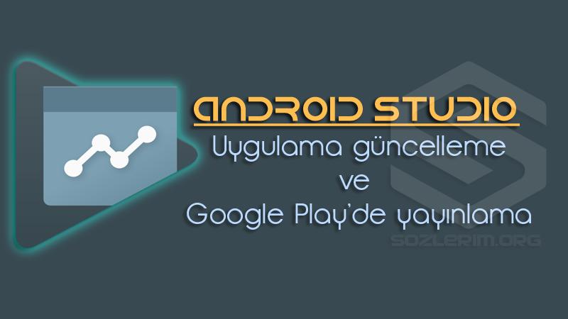 uygulama güncelleme, android studio uygulama güncelleme, google playe güncelleme apksı hazırlama, google playe güncel apk yükleme