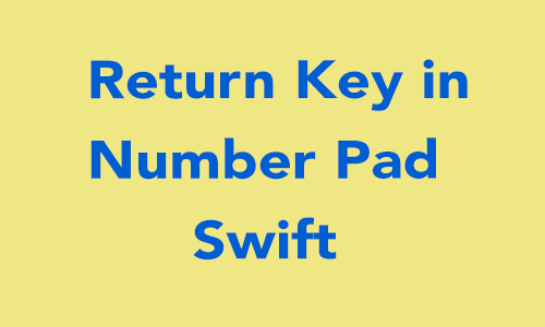 How to Add returnKey in NumberPad in Swift 3 0? - iOSDevCenter