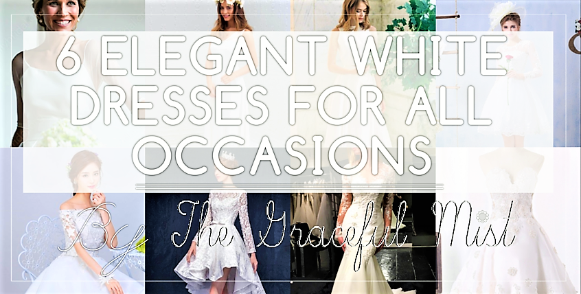 """6 Elegant White Dresses for All Occasions"" Blogpost and article by @TheGracefulMist (www.TheGracefulMist.com) 