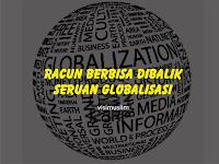Racun Berbisa Dibalik Seruan Globalisasi