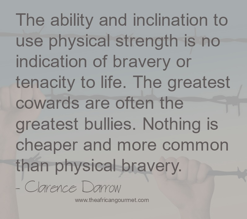 The greatest cowards are often the greatest bullies
