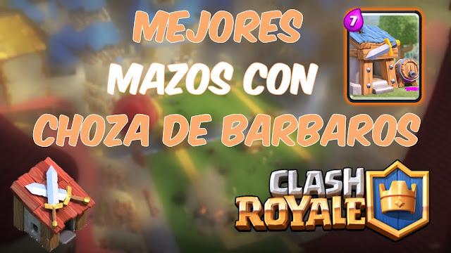 Los 5 Mejores Mazos con Choza de bárbaros Clash Royale