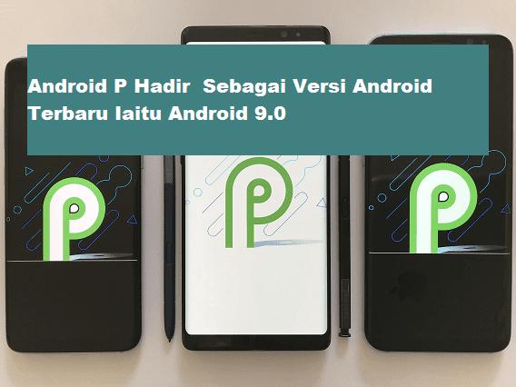 Android P Hadir  Sebagai Versi Android Terbaru Iaitu Android pie