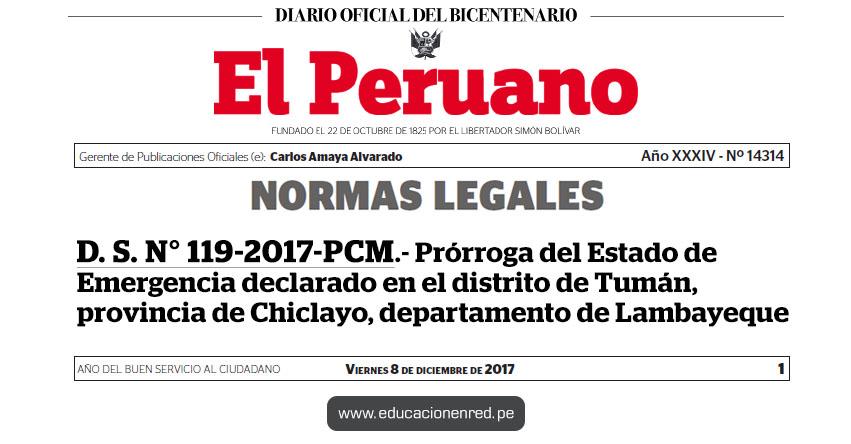 D. S. N° 119-2017-PCM - Prórroga del Estado de Emergencia declarado en el distrito de Tumán, provincia de Chiclayo, departamento de Lambayeque - www.pcm.gob.pe