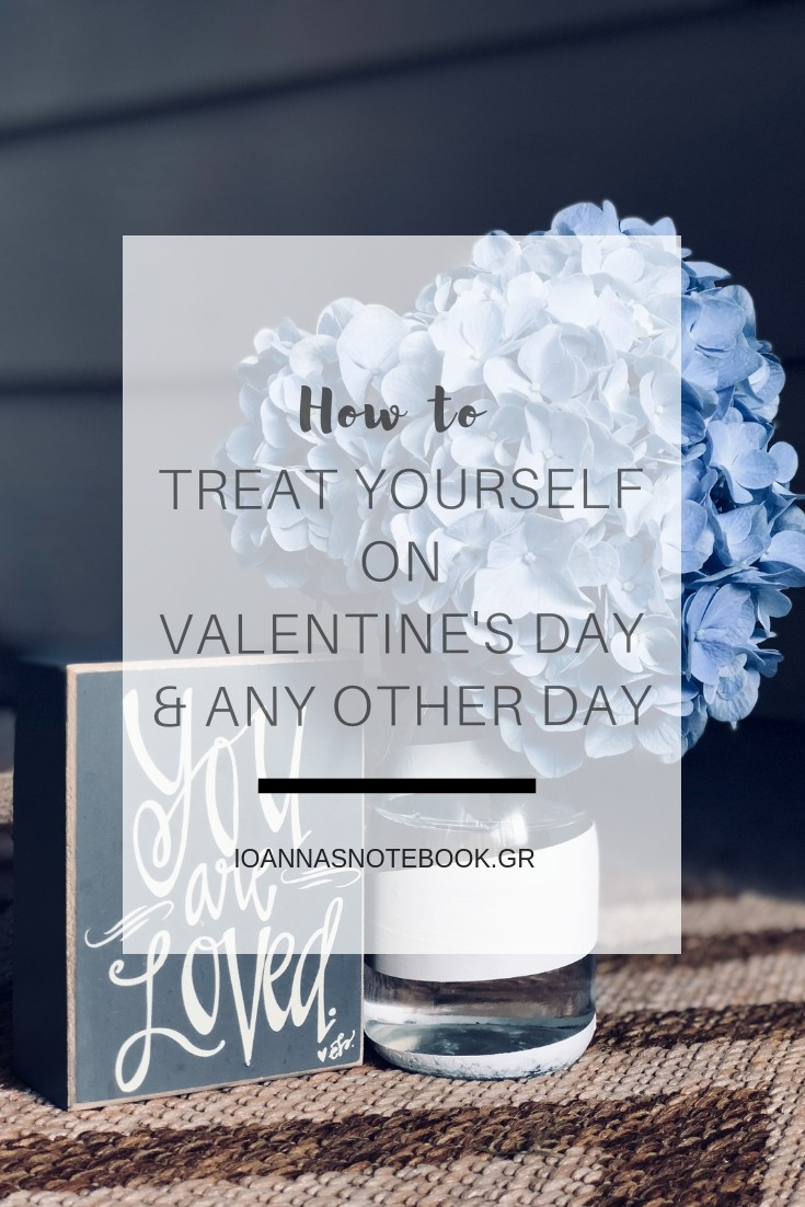 Treat yourself on Valentine's Day and any other day with these tips that will fill your heart with joy| Ioanna's Notebook #valentinesday #selflove #selfcare
