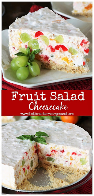 Fruit Salad Cheesecake ~ A unique & very tasty way to serve fruit salad! Enjoy as a fruit salad or dessert. #fruitsalad #cheesecake #fruitsaladrecipe #nobake #thekitchenismyplayground  www.thekitchenismyplayground.com