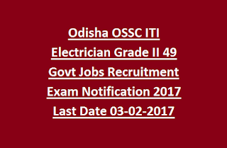 Odisha OSSC ITI Electrician Grade II 49 Govt Jobs Recruitment Exam Notification 2017 Last Date 03-02-2017