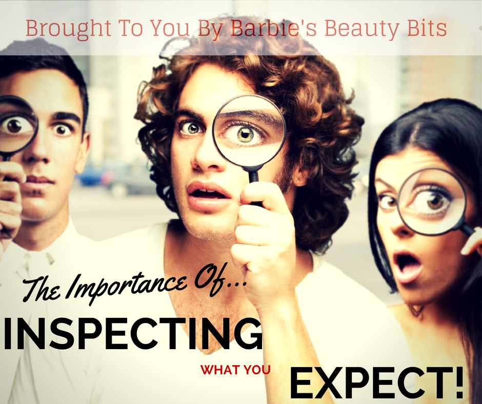 The Importance Of Inspecting What Your Expect, By Barbie's Beauty Bits