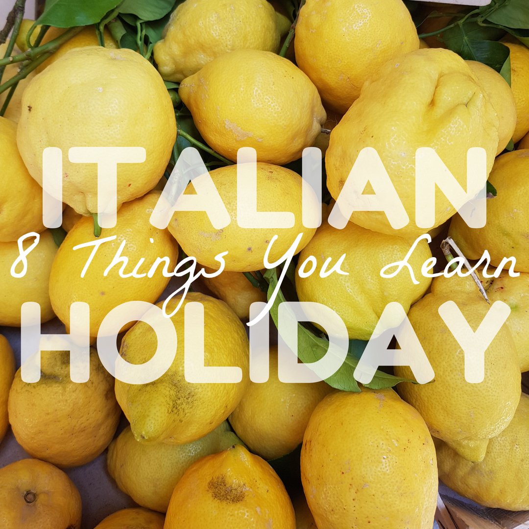 italy holiday sorrento lemons what learn during travel