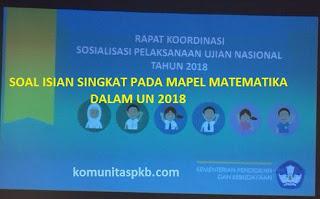 Adanya Isian Singkat pada Mapel Matematika dalam UN Tahun 2018