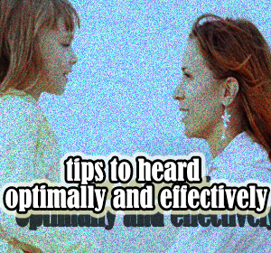 Tips to Heard Optimally and Effectively