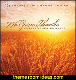 We Give Thanks 15 Thanksgiving Hymns On Piano holiday music thanksgiving holiday music