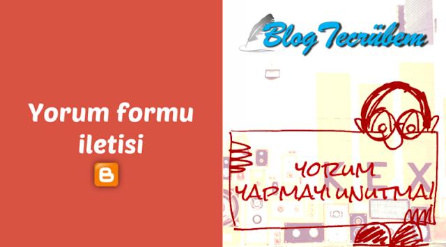 Blogger yorum formu iletisi düzenlemeleri