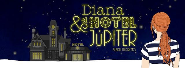Diana & El Hotel Jupiter [TEATRO] Disfruta de los sueños.