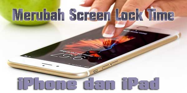 [Tutorial Singkat] Cara Merubah Waktu Kunci Layar/ Screen Lock Time di iPhone dan iPad