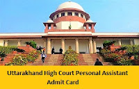 Uttarakhand High Court Personal Assistant Admit Card