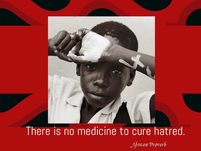 There is no medicine to cure hatred Ashanti proverb