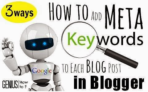 how to add meta keywords to each blog post in blogger via geniushowto.blogspot.com 3 ways to Google SEO meta keyword guideline