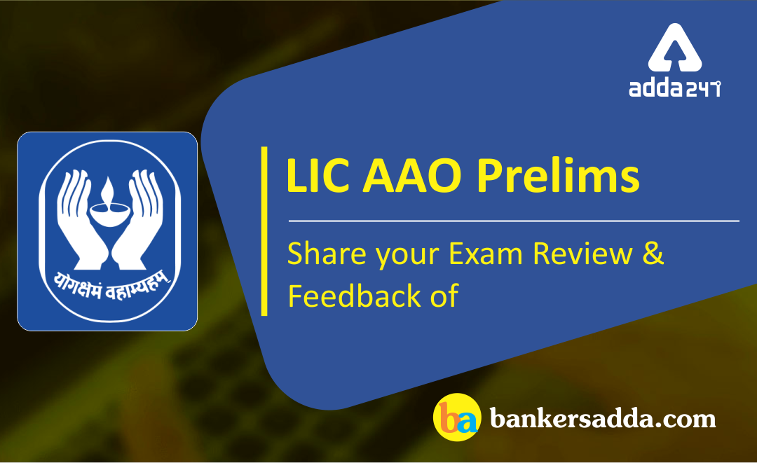 LIC AAO Phase-I (Prelims):  05th May'19 Shift-3 - How was your Exam?