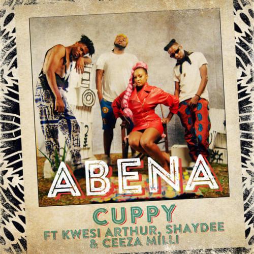 MUSIC: DOWNLOAD ABENA BY DJ CUPPY FT. Kwesi Arthur, Shaydee, Ceeza Milli